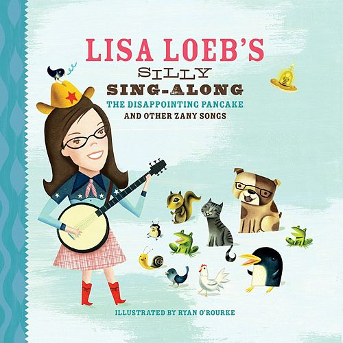Lisa Loeb's Silly Sing-Along: The Disappointing Pancake, and Other Zany Songs von Lisa Loeb