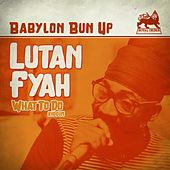 Babylon Bun Up by Lutan Fyah