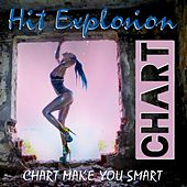Hit Explosion: Chart Make You Smart by Various Artists