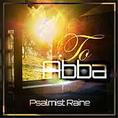 To Abba by Psalmist Raine