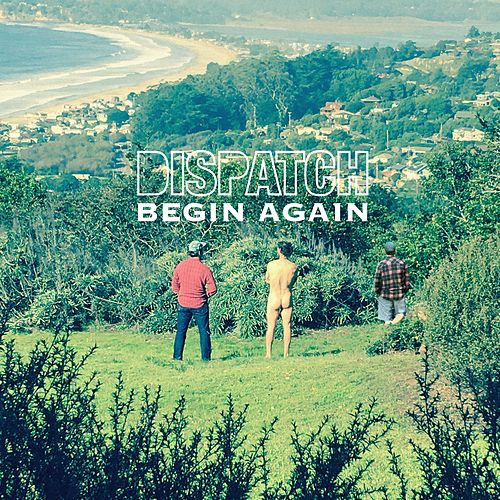 Begin Again by Dispatch