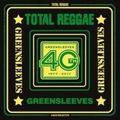 Total Reggae: Greensleeves 40th (1977-2017) von Various Artists