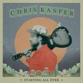 Starting All Over by Chris Kasper