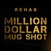 Million Dollar Mug Shot by Rehab