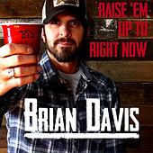Raise 'Em Up to Right Now by Brian Davis