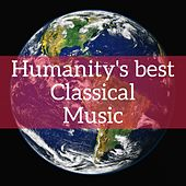 Humanity's Best Classical Music by Various Artists