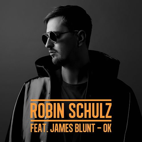 OK (feat. James Blunt) by Robin Schulz
