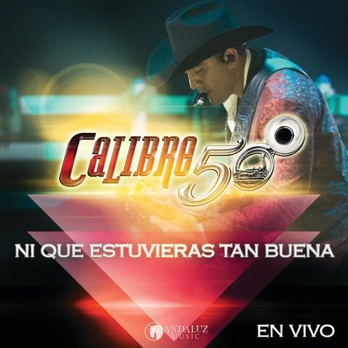 Ni Que Estuvieras Tan Buena (En Vivo Auditorio Telmex) by Calibre 50
