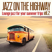 Jazz on The Highway, Vol. 2 (Lounge Jazz for Your Summer Trips) by Various Artists