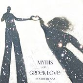 Myths of Greek Love by Syntheticsax