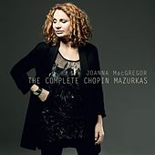 The Complete Chopin Mazurkas by Joanna MacGregor