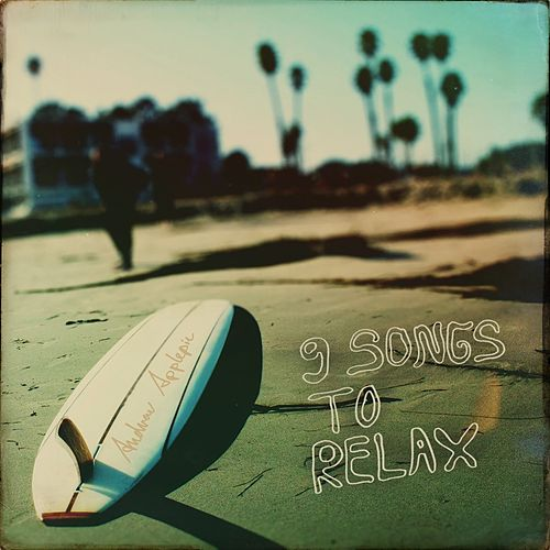 Nine Songs to Relax by Andrew Applepie