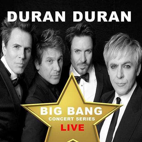 Duran Duran: Big Bang Concert Series (Live) by Duran Duran