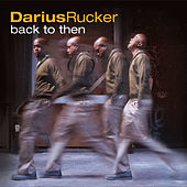 Play & Download Back to Then by Darius Rucker | Napster