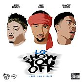 Show You Off (feat. JakeRarri, LamontAston & AlpoBentley) by Lg