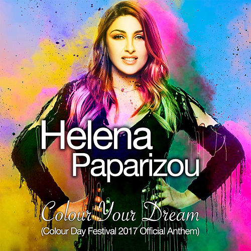 "Helena Paparizou (Έλενα Παπαρίζου): ""Colour Your Dream (Colour Day Festival 2017 Official Anthem)"""
