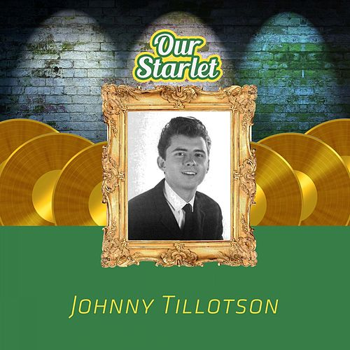 Our Starlet by Johnny Tillotson