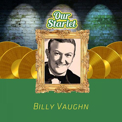 Our Starlet by Billy Vaughn