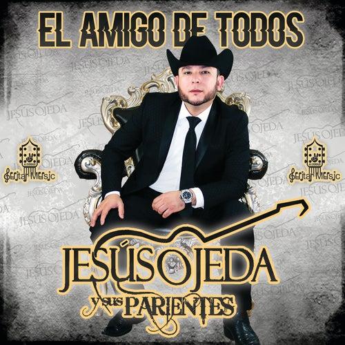 El Amigo De Todos by Jesus Ojeda Y Sus Parientes