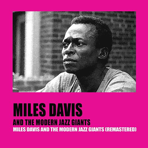 Miles Davis and the Modern Jazz Giants (Remastered) de Miles Davis