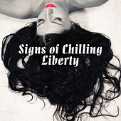 Signs of Chilling Liberty by Various Artists