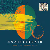 Scatterbrain: Live at the Thirsty Hippo by Friends Fly South