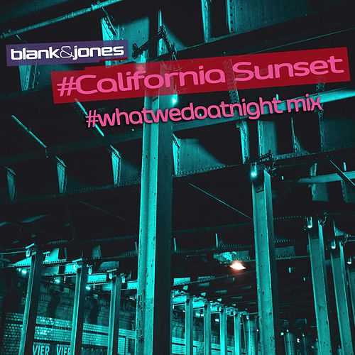 California Sunset (#whatwedoatnight Mix) von Blank & Jones