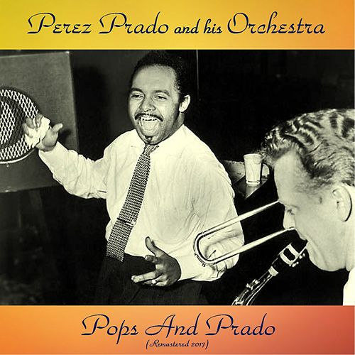 Pops And Prado (Remastered 2017) by Perez Prado