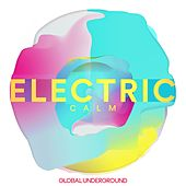 Global Underground - Electric Calm Vol. 7 by Various Artists