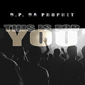 This Is for You by D.P. da Prophet