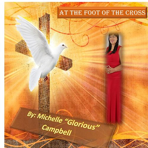 At the Foot of the Cross by Michelle Glorious Campbell