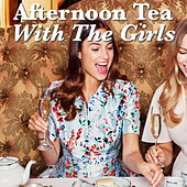 Afternoon Tea With The Girls von Various Artists