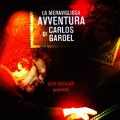 Play & Download La Meravigliosa Avventura Di Carlos Gardel by Luis Bacalov | Napster
