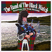 Play & Download Scotch on the Rocks by Band of the Black Watch | Napster
