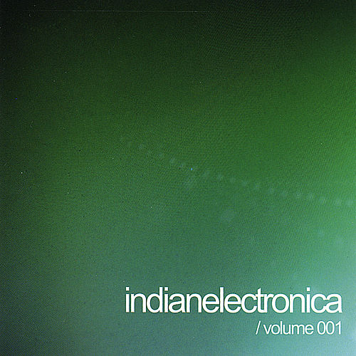 Play & Download Indian Electronica, Vol. 1 by Various Artists | Napster