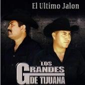 Play & Download El Ultimo Jalon by Los Grandes De Tijuana | Napster
