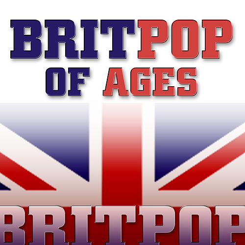 Play & Download Brit Pop Of Ages by Various Artists | Napster