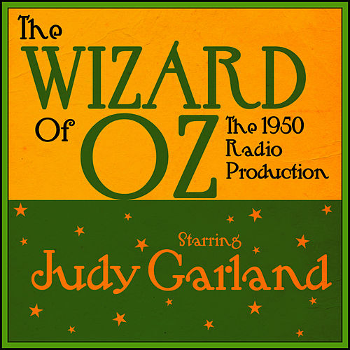 Play & Download The Wizard Of Oz  - The 1950 Radio Production by Judy Garland | Napster
