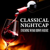 Classical Nightcap - Evening Wind Down Music by Various Artists