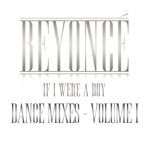 Play & Download If I Were A Boy - Dance Mixes - Volume I by Beyoncé | Napster