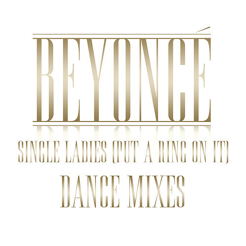 Single Ladies (Put A Ring On It) Dance Remixes by Beyoncé