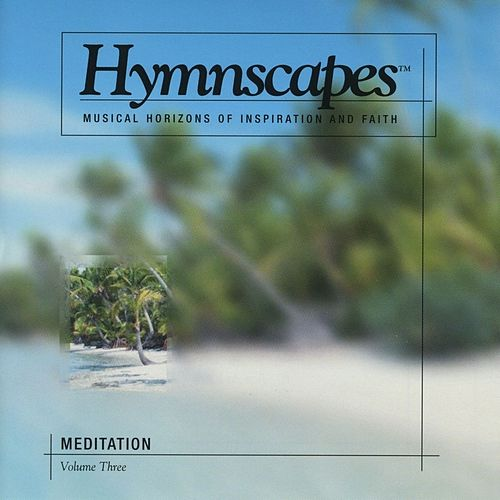 Volume 3 - Meditation by Hymnscapes