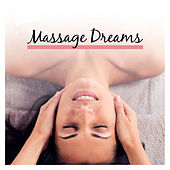 Massage Dreams – Relaxing Music, The Best for Massage, Spa, Relax at Home, Zen by S.P.A