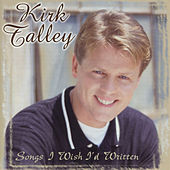 Play & Download Songs I Wish I'd Written by Kirk Talley | Napster