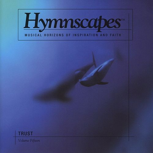 Volume 15 - Trust by Hymnscapes