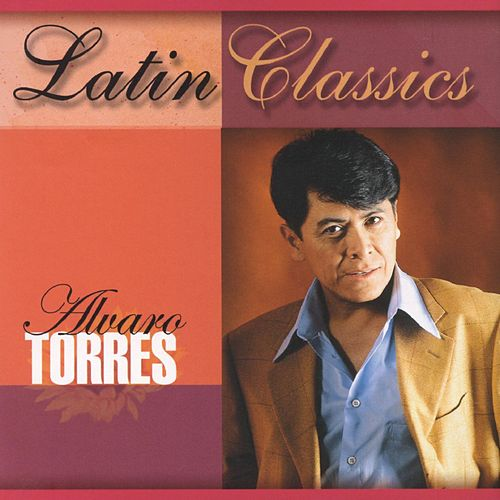 Play & Download Latin Classics by Alvaro Torres | Napster