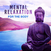 Mental Relaxation For The Body – New Age for Meditation, Yoga, Zen, Relaxation, Relaxing Music Therapy, Mental Health by Chinese Relaxation and Meditation