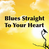 Blues Straight To Your Heart von Various Artists