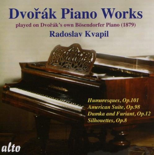Dvorak:  Humoresques Op.101; American Suite Op.98; Dumka And Furiant Op.12; Silhouettes Op.8 by Radoslav Kvapil