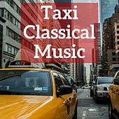Taxi Classical Music by Various Artists